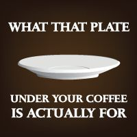 What that plate under your coffee cup is actually for