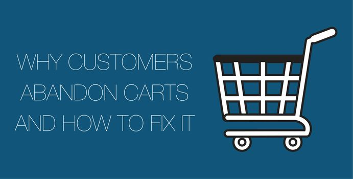 How to Fix The Top Reasons Customers Abandon Carts