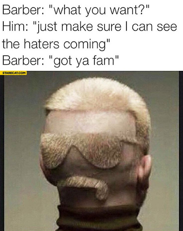 Barber what do you want just make sure I can see the haters coming got ya fam