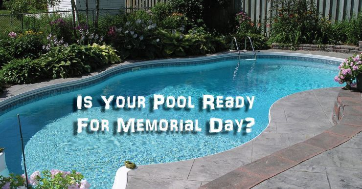 Is Your Pool Ready For Memorial Day?