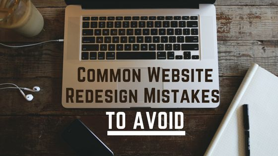Common Website Redesign Mistakes to Avoid
