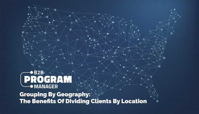 Grouping By Geography: The Benefits Of Dividing Clients By Location