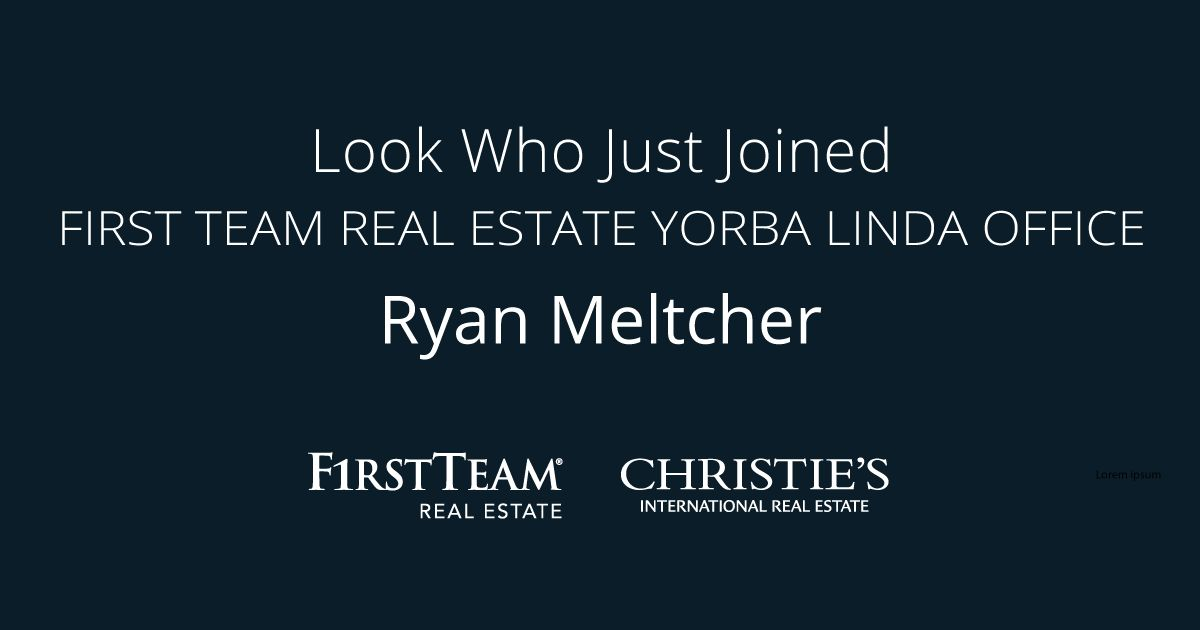 First Team Welcomes Ryan Meltcher to Yorba Linda Office