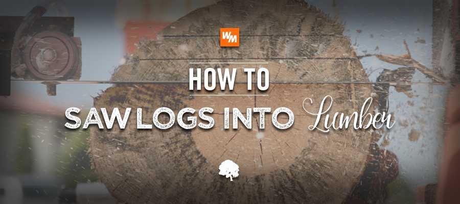 How to Saw Logs into Lumber