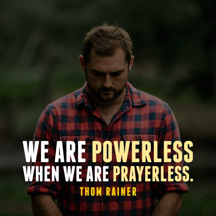 We are powerless when we are prayerless.