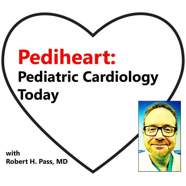 Pediheart: Pediatric Cardiology Today by Robert Pass on Apple Podcasts