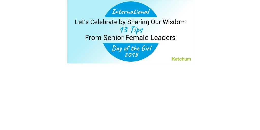 International Day of the Girl: 13 Tips From Female Senior Leaders at Ketchum |