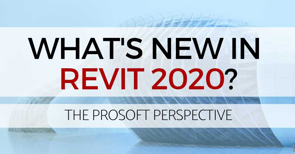 The ProSoft Perspective: What is new in Revit 2020?