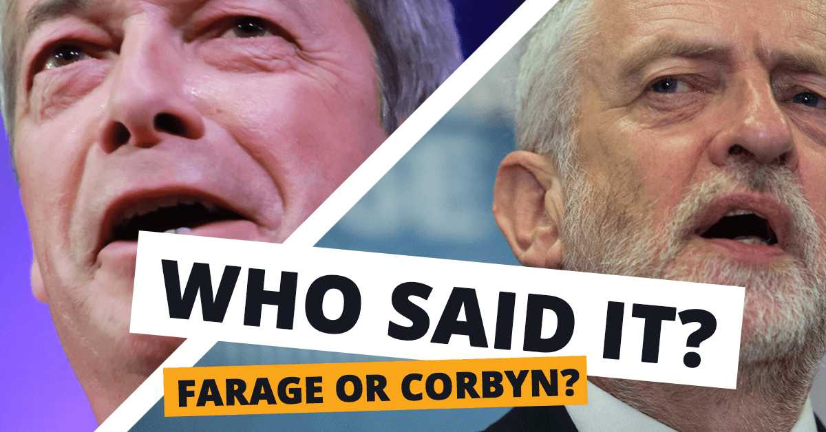 Who said it: Corbyn or Farage?