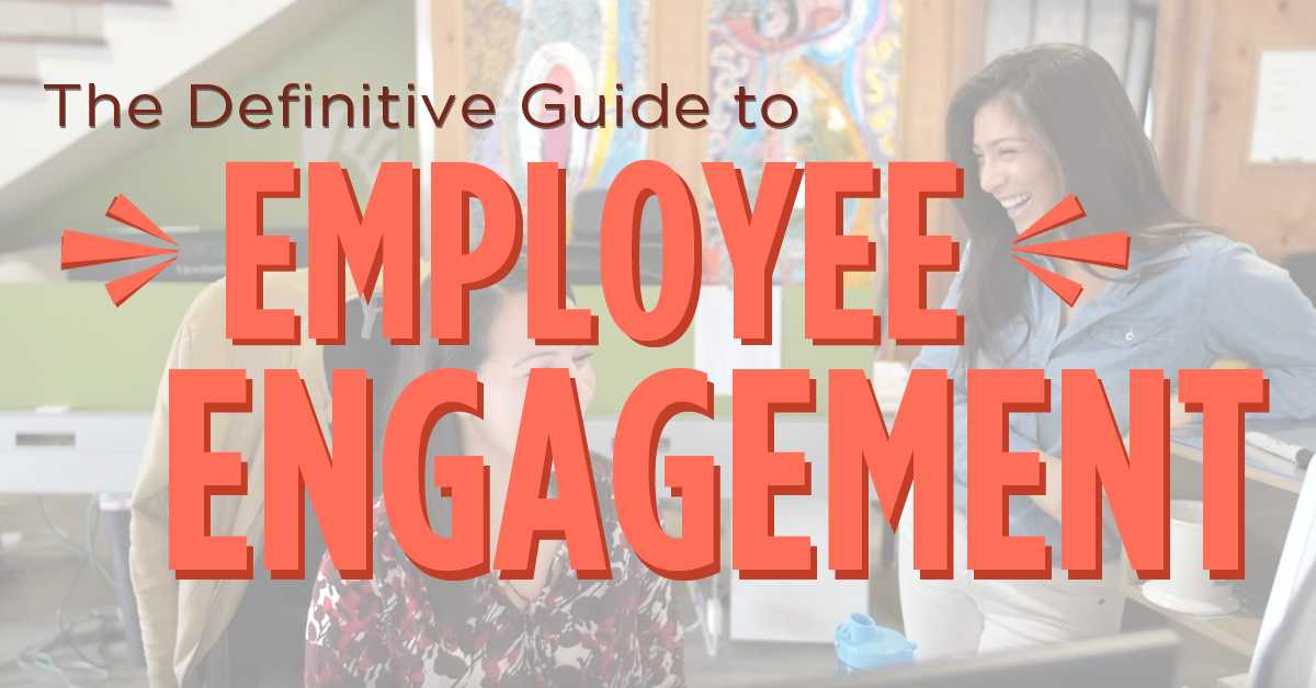 The Ultimate Guide to Employee Engagement in 2019
