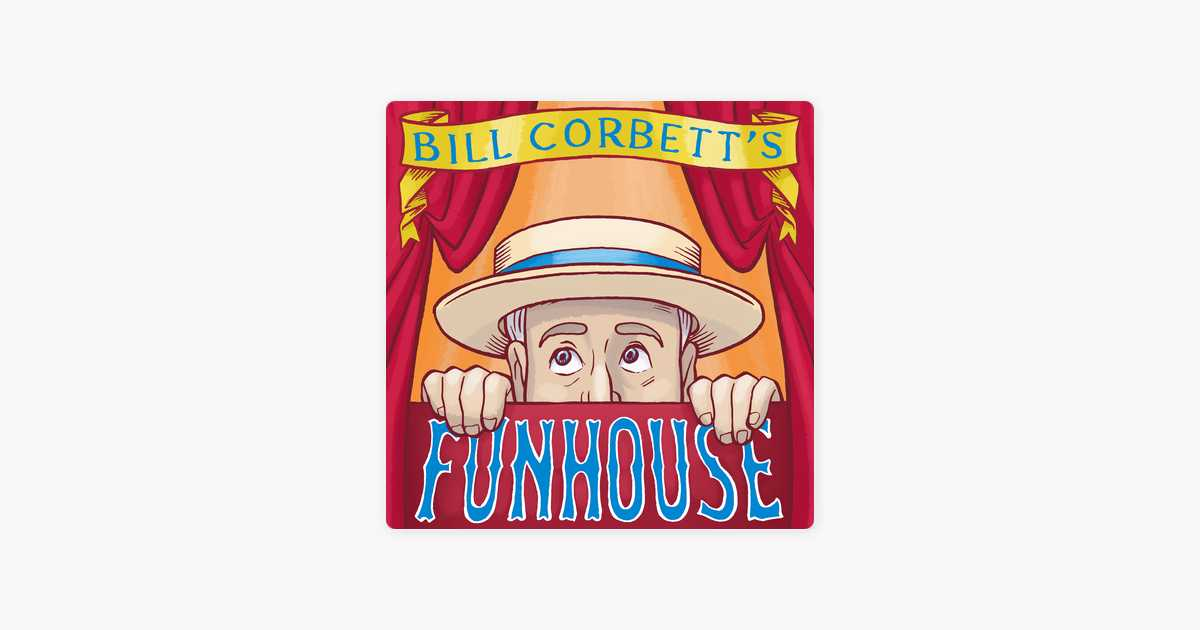 ‎Bill Corbett's Funhouse: Ep. 37: Candidate Beauty Pageant on Apple Podcasts