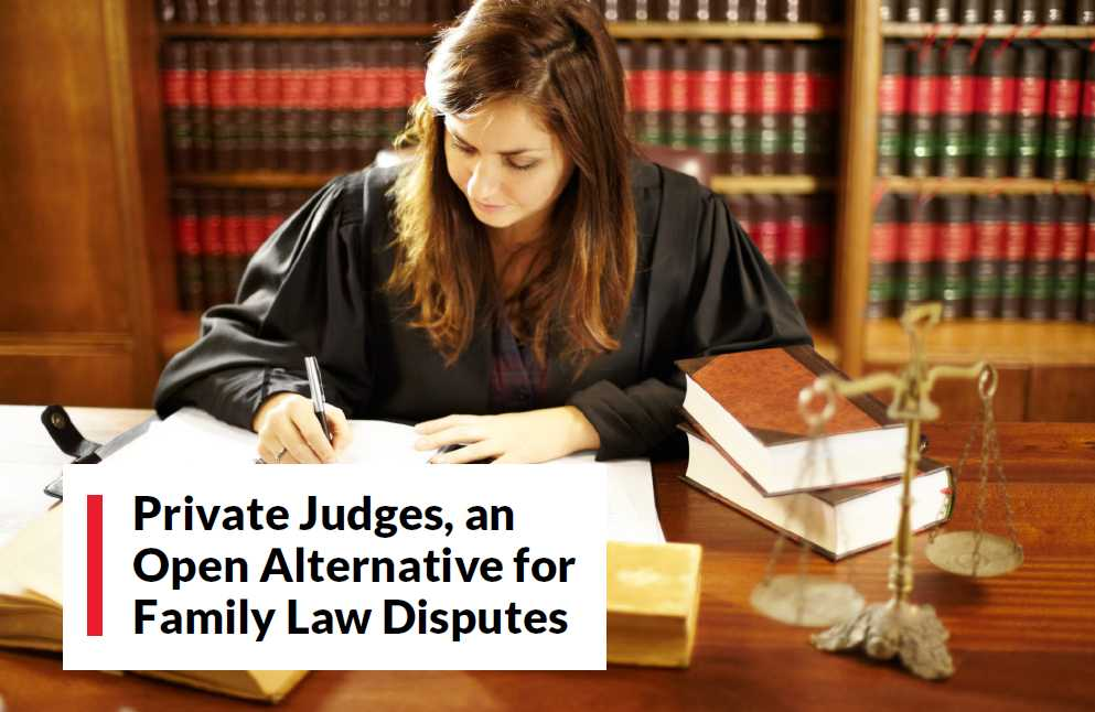 Private Judges, an Open Alternative for Family Law Disputes
