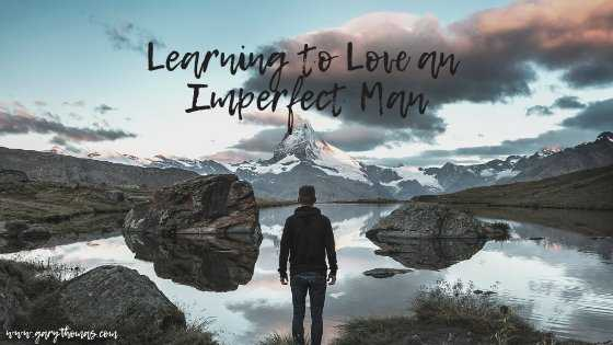 Learning to Love an Imperfect Man