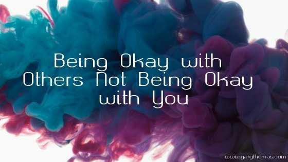 Being Okay with Others Not Being Okay with You