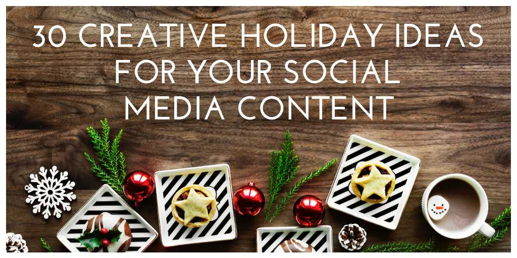 30 Creative Holiday Ideas for Your Social Media Content
