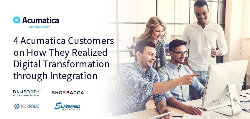 4 Acumatica Customers on How They Realized Digital Transformation through Integration